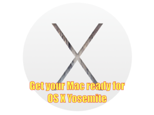 get your mac ready for os x yosemite